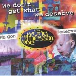 1996_WorldWideMessageTribe_WeDontGetWhatWeDeserve