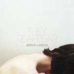 2011_JeremyLarson_TheyReappear