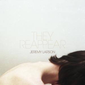 2011_JeremyLarson_TheyReappear