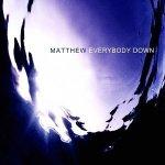 2002_Matthew_EverybodyDown