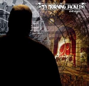 2008_MyMorningJacket_EvilUrges