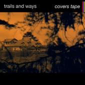 2013_TrailsandWays_CoversTapeEP