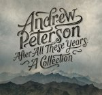 2014_AndrewPeterson_AfterAllTheseYearsACollection