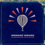 2007_ModestMouse_WeWereDeadBeforetheShipEvenSank