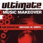 2005_VariousArtists_UltimateMusicMakeoverTheSongsofMichaelWSmith