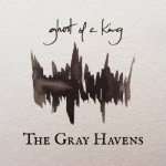 2016_TheGrayHavens_GhostofaKing