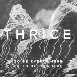 2016_Thrice_ToBeEverywhereIstoBeNowhere