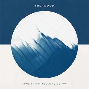 2016_Sherwood_SomeThingsNeverLeaveYou