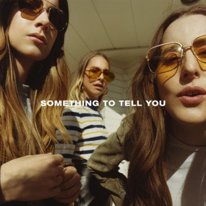 2017_Haim_SomethingtoTellYou