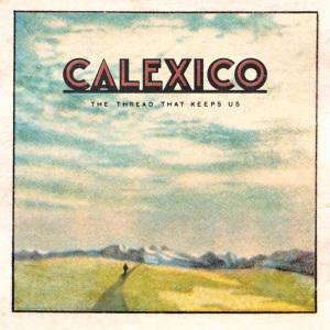2018_Calexico_TheThreadThatKeepsUs